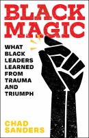 Black Magic: What Black Leaders Learned from Trauma and Triumph Cover Image