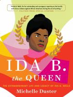 Ida B. The Queen: The Extraordinary Life and Legacy of Ida B. Wells Cover Image