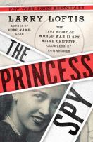 The Princess Spy: The True Story of World War II Spy Aline Griffith, Countess of Romanones Cover Image