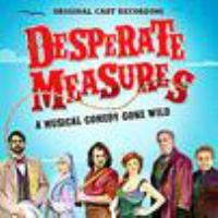 Desperate Measures: A Musical Comedy Gone Wild Cover Image