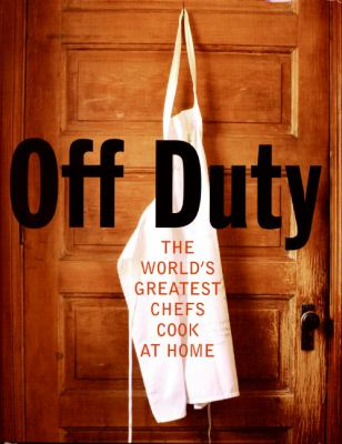 Off Duty: The World's Greatest Chefs Cook at Home