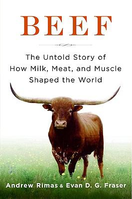 BEEF THE THE UNTOLD STORY OF HOW MILK MEAT AND MUSCLE SHAPED THE WORLD