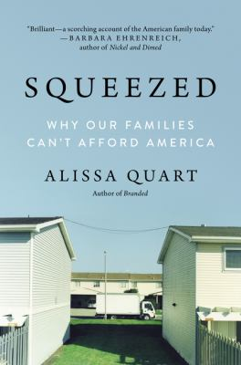 Squeezed: Why our families can't afford America by Alissa Quart