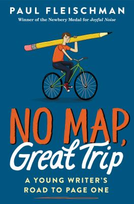 NO MAP, GREAT TRIP : a young writers road to page one by FLEISCHMAN, PAUL.