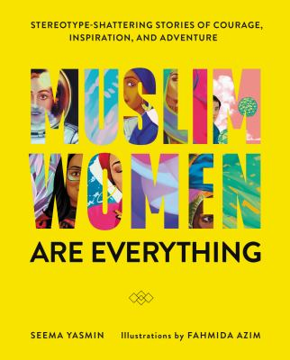 Muslim women are everything : stereotype-shattering stories of courage, inspiration, and adventure
