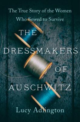 DRESSMAKERS OF AUSCHWITZ.