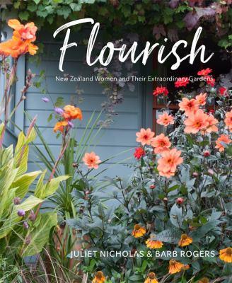 Flourish : New Zealand women and their extraordinary gardens