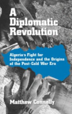 Cover art for A Diplomatic Revolution: Algeria's Fight for Independence and the Origins of the Post-Cold War Era