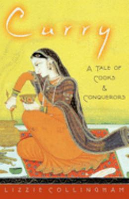 CURRY A TALE OF COOKS AND CONQUERORS