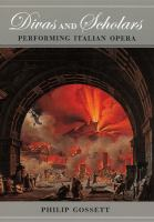 Divas and Scholars: Performing Italian Opera by Philip Gossett