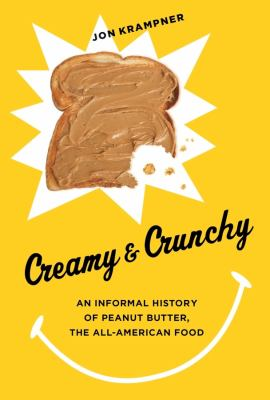 CREAMY & CRUNCHY AN INFORMAL HISTORY OF PEANUT BUTTER THE ALL AMERICAN FOOD
