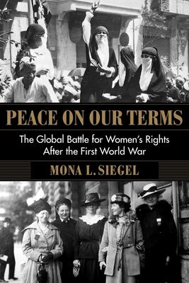 Peace on our terms : , the global battle for women's rights after the First World War