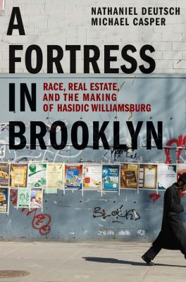 A fortress in Brooklyn : race, real estate, and the making of Hasidic Williamsburg