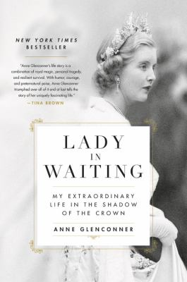 Lady in Waiting : , My Extraordinary Life in the Shadow of the Crown