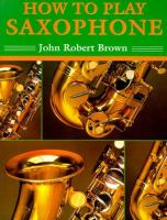 How to Play Saxophone by John Robert Brown