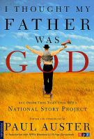 I Thought My Father Was God: And Other True Tales from NPR's National Story Project by Paul Auster