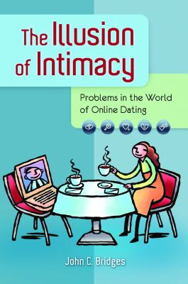 The Illusion of Intimacy: Problems in the World of Online Dating