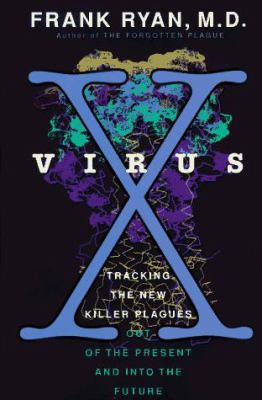 Virus X : tracking the new killer plagues : out of the present and into the future / Frank Ryan