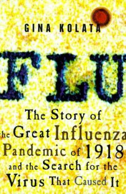 Flu : the story of the great influenza pandemic of 1918 and the search for the virus that caused it / Gina Kolata.