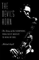 The Devil's Horn: The Story of the Saxophone, from Noisy Novelty to the King of Cool by Michael Segell
