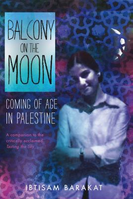 Balcony on the moon : coming of age in Palestine
