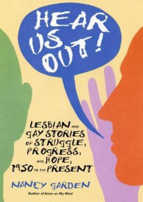 Hear Us Out! Lesbian and Gay Stories of Struggle, Progress and Hope, 1950 to the Present