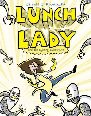 Lunch Lady and the Cyborg Substitute