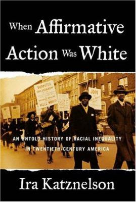 Katznelson When Affirmative Action was White