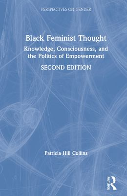 Black Feminist Thought Knowledge Consciousness and the Politics of Empowerment