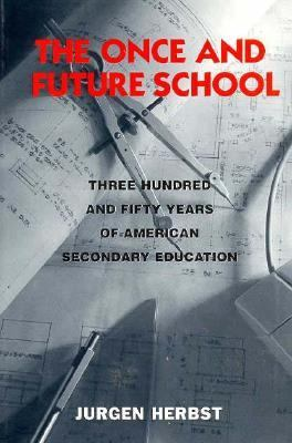 black and white image of desk top with stray compass, and pen, red title text, cover of The once and future school: three hundred and fifty years of American secondary education