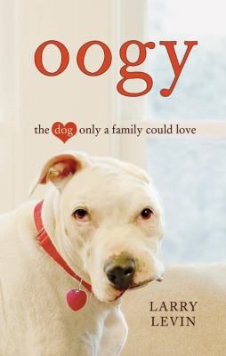 Oogy : the dog only a family could love