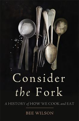 Consider the fork a history of how we cook and eat