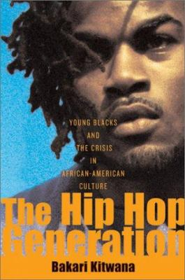The hip hop generation : young Blacks and the crisis in African American culture