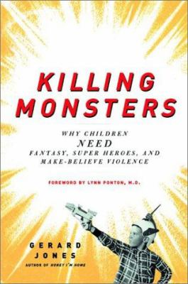 Killing Monsters: Why Children Need Fantasy, Super Heroes and Make-Believe Violence
