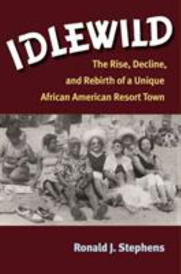 Idlewild: The Rise, Decline, and Rebirth of a Unique African American Resort Town