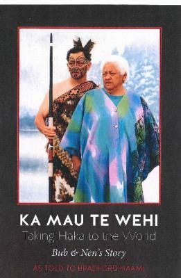 Ka mau te Wehi = Taking haka to the world : Bub & Nen's story