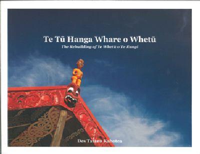 Te tu hanga whare o Whetu = The rebuilding of Te Whetu o Te Rangi
