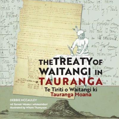 The Treaty of Waitangi in Tauranga = Te Tiriti o Waitangi ki Tauranga Moana