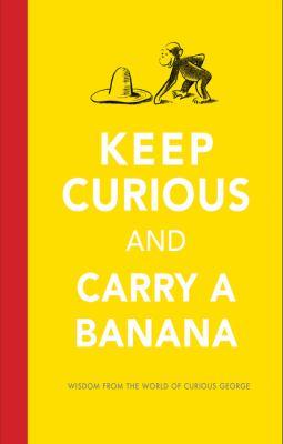 Keep curious and carry a banana