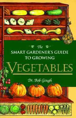 book cover image for Smart Gardener's Guide to Growing Vegetables