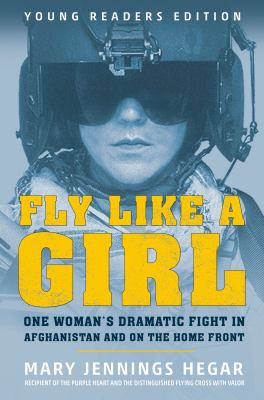 Fly like a girl : , one woman's dramatic fight in Afghanistan and on the home front