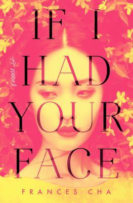 IF I HAD YOUR FACE:  , A NOVEL