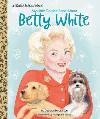 MY LITTLE GOLDEN BOOK ABOUT BETTY WHITE. by HOPKINSON, DEBORAH.