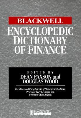 Front cover art for the book Blackwell Encyclopedic Dictionary of Finance by Dean A. Paxson (Editor); Douglas Wood.
