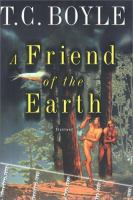Book cover for A Friend of the Earth by T.C. Boyle