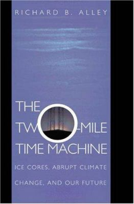 The Two-Mile Time Machine by Richard B. Alley