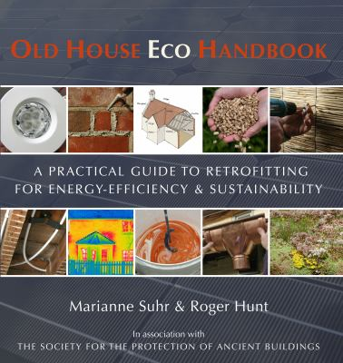 Old house eco handbook : a practical guide to retrofitting for energy-efficiency & sustainability