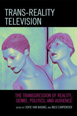 Trans-Reality Television: The Transgression of Reality, Genre, Politics, and Audience