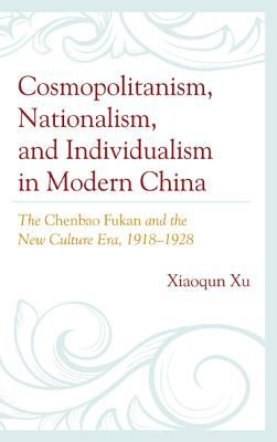 Cosmopolitanism, Nationalism, and Inividualism in Modern China: The Chenbao Fukan and the New Cultural Era, 1918-1928