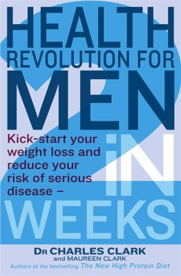 Health revolution for men kick-start your weight loss and reduce your risk of serious disease - in 2 weeks
